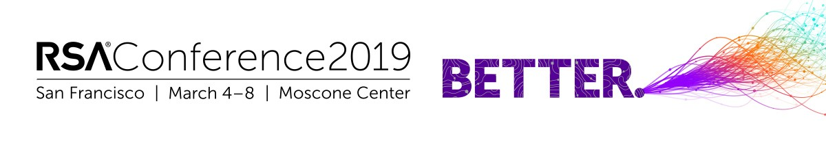RSA Conference 2019 | San Francisco | March 4 - 8 | Moscone Center | Better