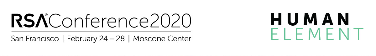RSA Conference 2020 | San Francisco | February 24 - 28 | Moscone Center | Human Element